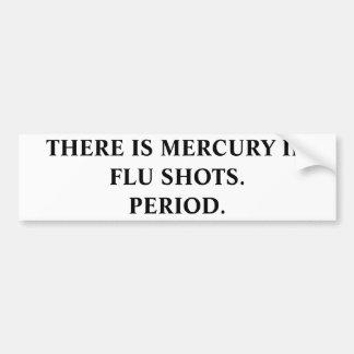 THERE IS MERCURY IN FLU SHOTS.PERIOD. BUMPER STICKER