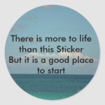 There is more to life round stickers