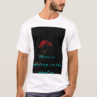 there is mystery in the garden T-Shirt
