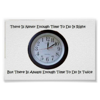 There Is Never Enough Time To Do It Right Poster
