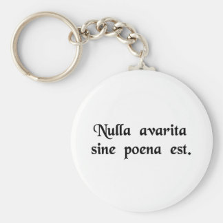 There is no avarice without penalty. basic round button keychain