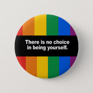 There is no choice in being yourself Bumper Sticke Button