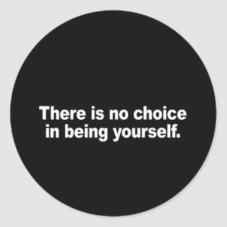 There is no choice in being yourself Bumper Sticke Classic Round Sticker