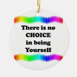 There Is No Choice in Being Yourself Christmas Tree Ornaments