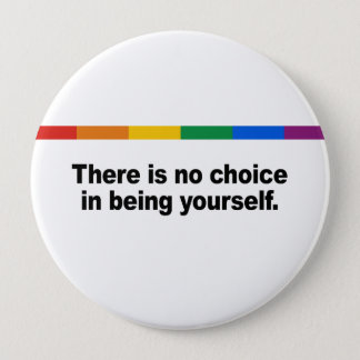There is no choice in being yourself pinback button