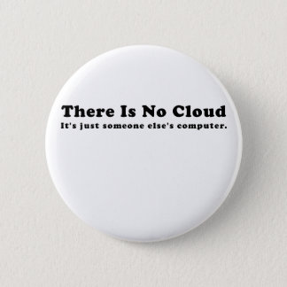 There is No Cloud Its just Someone Elses Computer Button