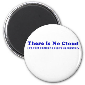 There is No Cloud Its just Someone Elses Computer Magnet