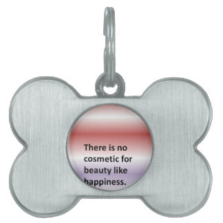 There is no cosmetic for beauty like happiness. pet ID tag