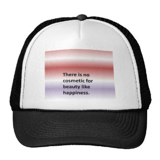 There is no cosmetic for beauty like happiness. trucker hat