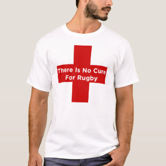 There Is No Cure For Rugby - T-Shirt