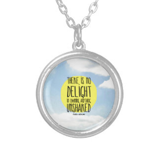 """""""There is no delight in owning anything unshared"""" Pendants"""