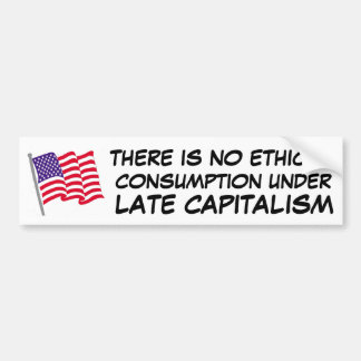 there is no ethical consumption under capitalism bumper sticker