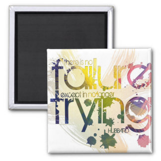there is no failure except in no longer trying 2 inch square magnet