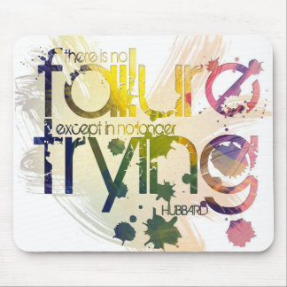 there is no failure except in no longer trying mouse pad
