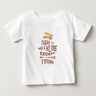 There is no failure except no longer trying quotes baby T-Shirt