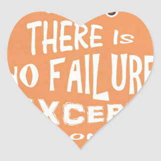There is no failure except no longer trying quotes heart sticker