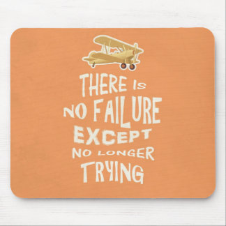 There is no failure except no longer trying quotes mouse pad