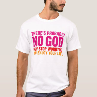 there is no god, now stop worrying T-Shirt