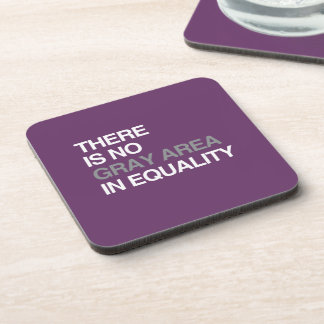 THERE IS NO GRAY AREA IN EQUALITY DRINK COASTER