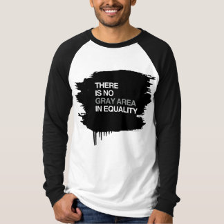 THERE IS NO GRAY AREA IN EQUALITY T-Shirt