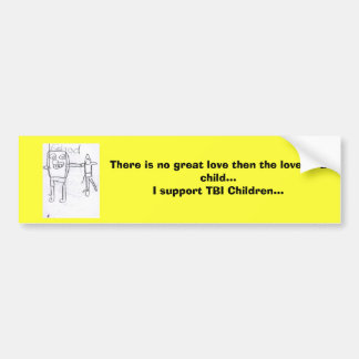 There is no great love then the love of a child... car bumper sticker