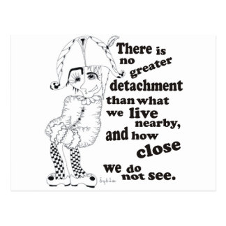 There is no greater detachment than what we live.. postcard