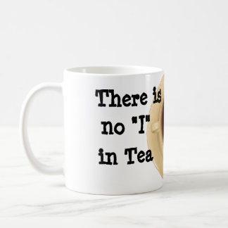 "There is no ""I"" in Tea Coffee Mug"