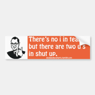 There is no i in team, but... bumper sticker