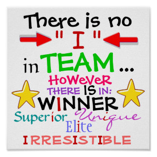 """There Is No """"I"""" in TEAM, HOWEVER ... Print"""