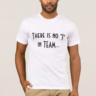 "There is no ""I"" in TEAM... T-Shirt"