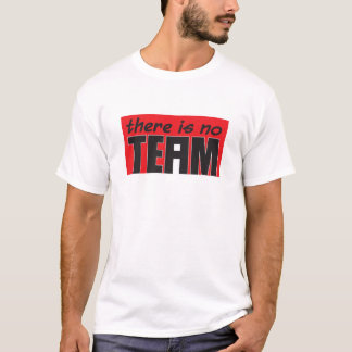 """There is no """"i"""" in Team. T-Shirt"""