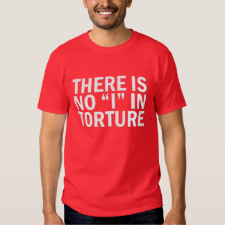"""There is no """"I"""" in Torture T-Shirt"""