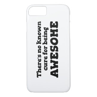 There is No Known Cure for Being Awesome iPhone 8/7 Case