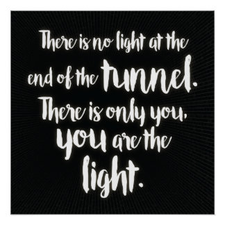 'There is no light at the end of the tunnel..' Poster