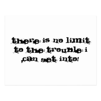 There is no limit to the trouble I can get into! Postcard