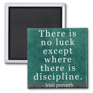 There is no luck... Discipline Irish Quote Magnet