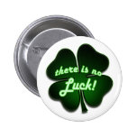 There is no Luck Pinback Button