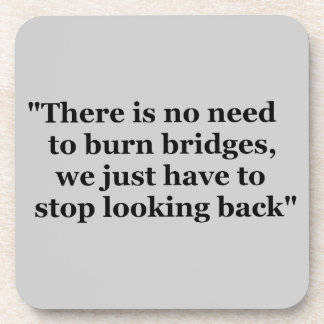 THERE IS NO NEED TO BURN BRIDGES WE JUST NEED TO S COASTERS