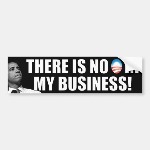 There is no O in my business - Anti Obama Bumper Sticker