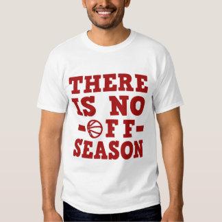 THERE IS NO OFF SEASON BASKETBALL SHIRT