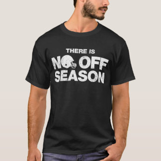 There Is No Off Season Football T-Shirt