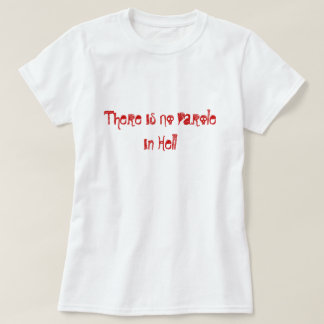 There Is No Parole In Hell T-Shirt