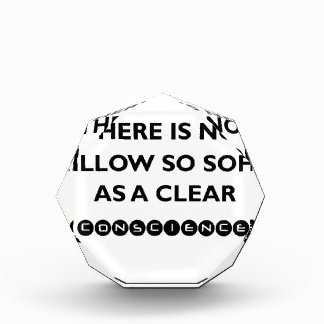 there is no pillow so sofe as a clear conscience acrylic award