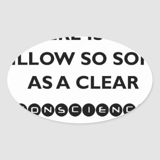 there is no pillow so sofe as a clear conscience oval sticker