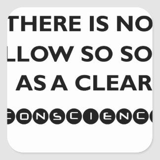 there is no pillow so sofe as a clear conscience square sticker