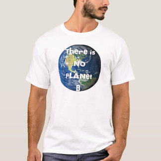 """There is no Planet """"B"""" Apparel T-Shirt"""