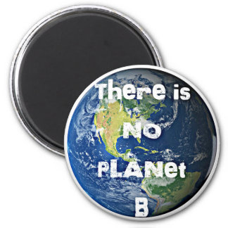 """There is no Planet """"B"""" Magnets"""