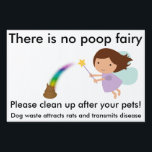 "There is no poop fairy! Lawn signs<br><div class=""desc"">A cute subtle way to tell people to pick up after their canine companions!</div>"