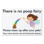 There is no poop fairy! Lawn signs<br><div class='desc'>A cute subtle way to tell people to pick up after their canine companions!</div>