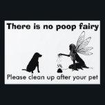 "There is no poop fairy! Yard Sign<br><div class=""desc"">Clean up after your pet yard sign</div>"